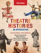 Theatre Histories - An Introduction eBook by Bruce McConachie, Tobin Nellhaus, Carol Fisher Sorgenfrei,...