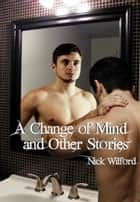 A Change of Mind and Other Stories ebook by Nick Wilford