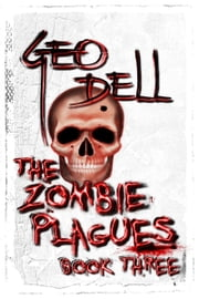 The Zombie Plagues Book Three ebook by Geo Dell
