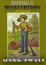 Adventures of Huckleberry Finn (Tom Sawyer's Comrade), Complete - with 65 Colorful Illustration (Illustrated) ebook by Mark Twain,E. W. Kemble