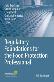 Regulatory Foundations for the Food Protection Professional ebook by Julia Bradsher,Gerald Wojtala,Craig Kaml,Christopher Weiss,David Read