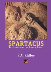 SPARTACUS - The Leader of the Roman Slaves ebook by F. A. Ridley