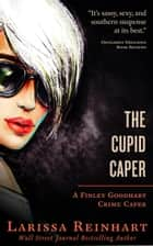 The Cupid Caper - A Finley Goodhart Crime Caper, #1 ebook by Larissa Reinhart