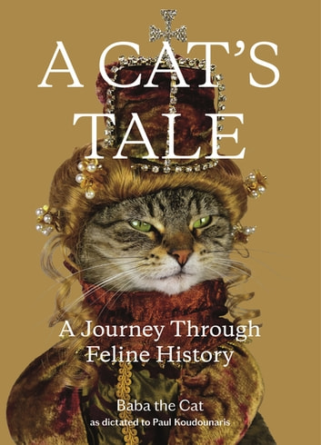 A Cat's Tale - A Journey Through Feline History ebook by Dr. Paul Koudounaris,Baba the Cat