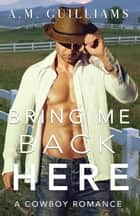 Bring Me Back Here ebook by A.M. Guilliams