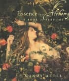Essence and Alchemy - A Book of Perfume ebook by Mandy Aftel