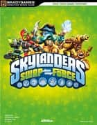 Skylanders SWAP Force Signature Series Strategy Guide ebook by BradyGames