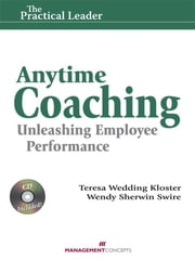Anytime Coaching: Unleashing Employee Performance - Unleashing Employee Performance ebook by Teresa Wedding Kloster,Wendy Sherwin Swire