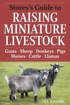 Storey's Guide to Raising Miniature Livestock ebook by Sue Weaver