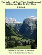 The Valleys of Tirol: Their Traditions and Customs and How to Visit Them ebook by R. H. Busk