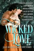 Wicked Love - Seven Wicked Historical Love Stories ebook by Christina McKnight, Dawn Brower, Elizabeth Essex,...