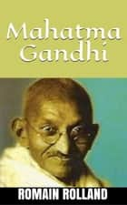 Mahatma Gandhi ebook by Romain Rolland
