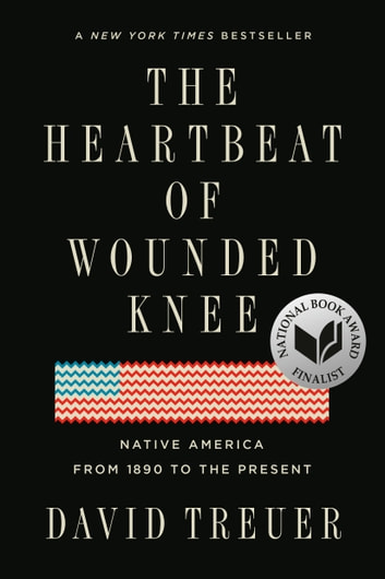 The Heartbeat of Wounded Knee - Native America from 1890 to the Present ebook by David Treuer