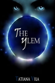 The Ylem (The Ylem Trilogy, # 1) ebook by Tatiana Vila