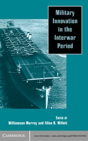 Military Innovation in the Interwar Period ebook by Williamson R. Murray,Allan R. Millett