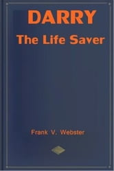 Darry the Life Saver ebook by Frank V. Webster