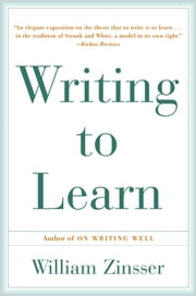 Writing to Learn - How to Write - and Think - Clearly About Any Subject at All ebook by William Zinsser