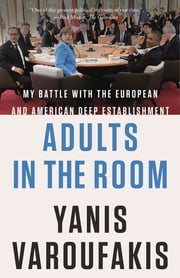 Adults in the Room - My Battle with the European and American Deep Establishment ebook by Yanis Varoufakis