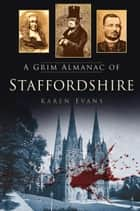 Grim Almanac of Staffordshire ebook by Karen Evans