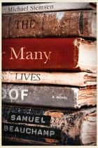 The Many Lives of Samuel Beauchamp ebook by Michael Siemsen