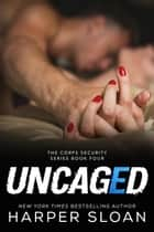 Uncaged - Corps Security, #4 ebook by