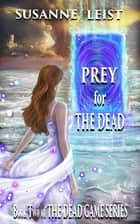 Prey for The Dead: Book Two of The Dead Game Series eBook by Susanne Leist