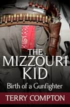 The Mizzouri Kid Birth of a Gunfighter ebook by Terry Compton