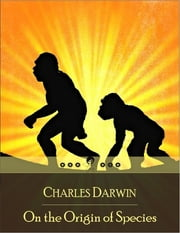 On the Origin of Species: On the Origin of Species by Means of Natural Selection, or the Preservation of Favoured Races in the Struggle for Life ebook by Charles Darwin