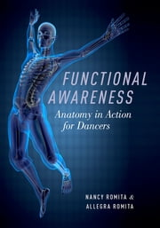 Functional Awareness - Anatomy in Action for Dancers ebook by Nancy Romita,Allegra Romita