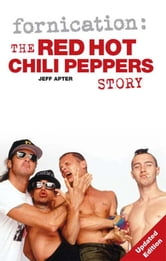 Fornication: The Red Hot Chilli Peppers Story ebook by Jeff Apter