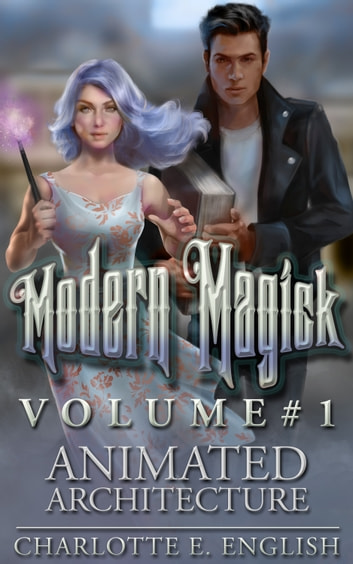 Animated Architecture - Modern Magick, Volume 1 ebook by Charlotte E. English