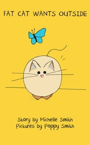 Fat Cat Wants Outside ebook by Michelle Smith