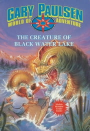 The Creature of Black Water Lake - World of Adventure Series, Book 13 ebook by Gary Paulsen