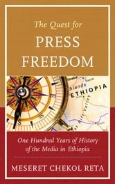 The Quest for Press Freedom - One Hundred Years of History of the Media in Ethiopia ebook by Meseret Chekol Reta