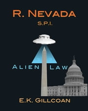 R. Nevada, S.P.I.: Alien Law ebook by EK Gillcoan