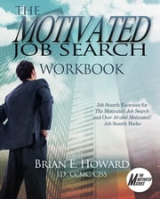 The Motivated Job Search Workbook - Exercises for The Motivated Job Search and Over 50 and Motivated Job Search Books ebook by Kobo.Web.Store.Products.Fields.ContributorFieldViewModel