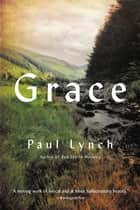 Grace - A Novel ebook by Paul Lynch