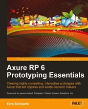 Axure RP 6 Prototyping Essentials ebook by Ezra Schwartz