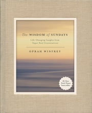 The Wisdom of Sundays - Life-Changing Insights from Super Soul Conversations ebook by Oprah Winfrey