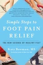 Simple Steps to Foot Pain Relief - The New Science of Healthy Feet ebook by Katy Bowman