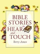 Bible Stories to Hear and Touch ebook by Terry Jones
