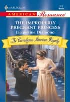 THE IMPROPERLY PREGNANT PRINCESS ebook by Jacqueline Diamond