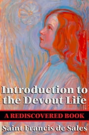 Introduction to the Devout Life (Rediscovered Books) - With linked Table of Contents ebook by Saint Francis de Sales