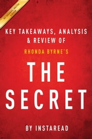 The Secret - Rhonda Byrne | Key Takeaways, Analysis & Review ebook by Instaread