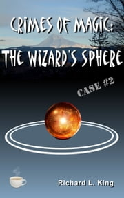 Crimes of Magic: The Wizard's Sphere ebook by Richard L. King