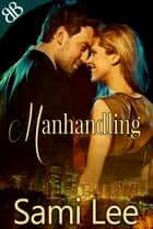 Manhandling - Battle of the Sexes Contemporary Australian Romantic Comedy ebook by Sami Lee