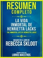 Resumen Completo: La Vida Inmortal De Henrietta Lacks (The Immortal Life Of Henrietta Lacks) - Basado En El Libro De Rebecca Skloot ebook by Libros Maestros