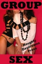Group Sex ebook by Naughty Daydreams Press