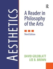 Aesthetics - A Reader in Philosophy of the Arts ebook by David Goldblatt,Lee B. Brown