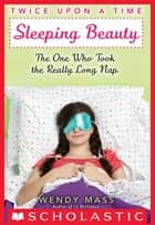 Twice Upon a Time #2: Sleeping Beauty, The One Who Took the Really Long Nap ebook by